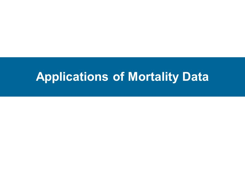 Applications of Mortality Data