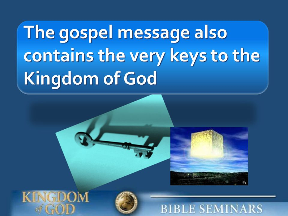 The gospel message also contains the very keys to the Kingdom of God