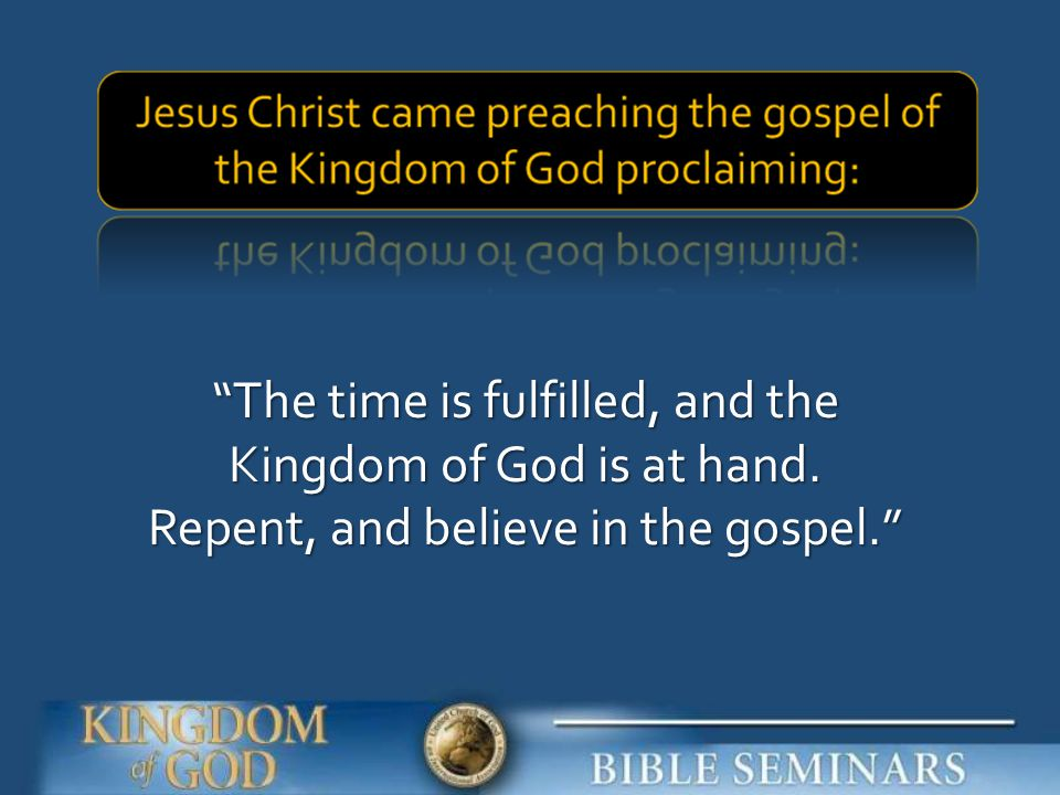 The time is fulfilled, and the Kingdom of God is at hand