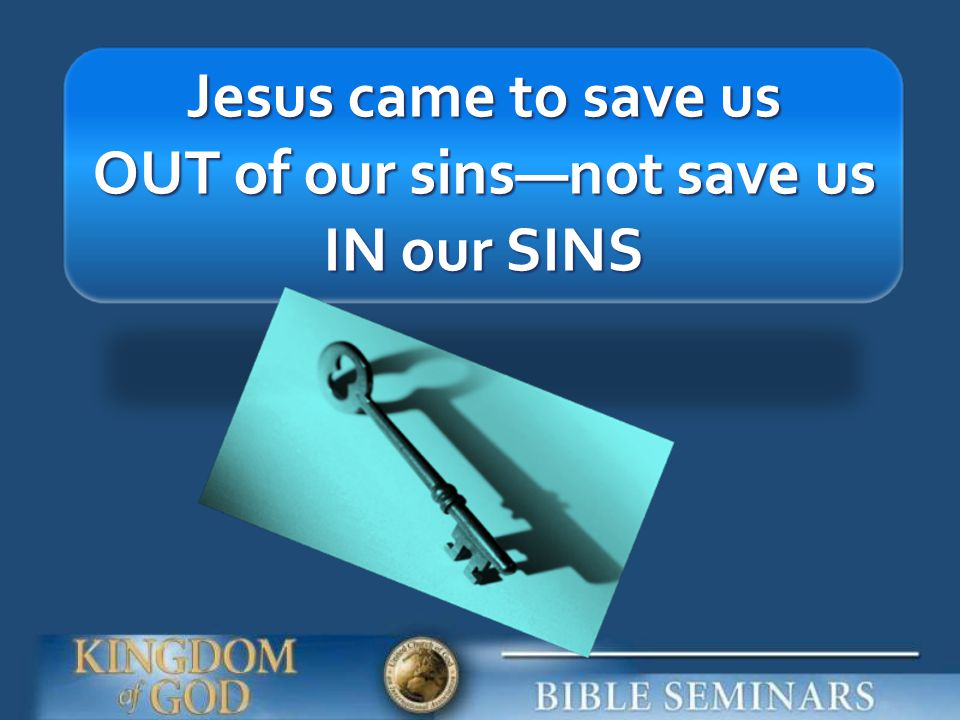 OUT of our sins—not save us IN our SINS