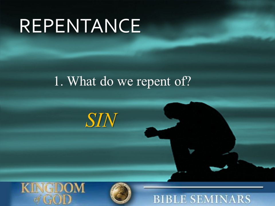 REPENTANCE 1. What do we repent of SIN