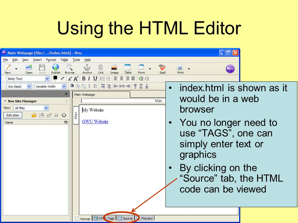 Using the HTML Editor index.html is shown as it would be in a web browser. You no longer need to use TAGS , one can simply enter text or graphics.