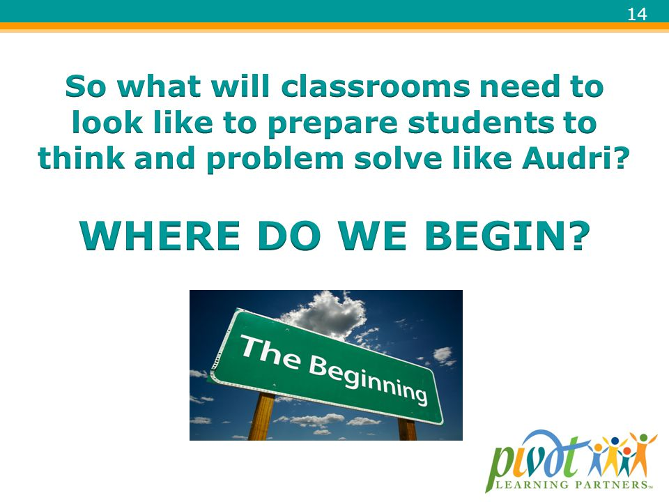 So what will classrooms need to look like to prepare students to think and problem solve like Audri.