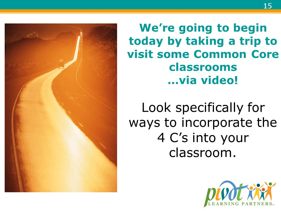 We're going to begin today by taking a trip to visit some Common Core classrooms …via video.