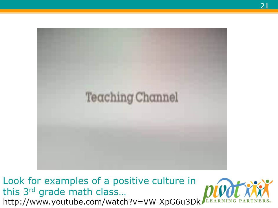 Look for examples of a positive culture in this 3rd grade math class… http://www.youtube.com/watch v=VW-XpG6u3Dk