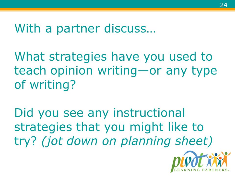 With a partner discuss… What strategies have you used to teach opinion writing—or any type of writing.