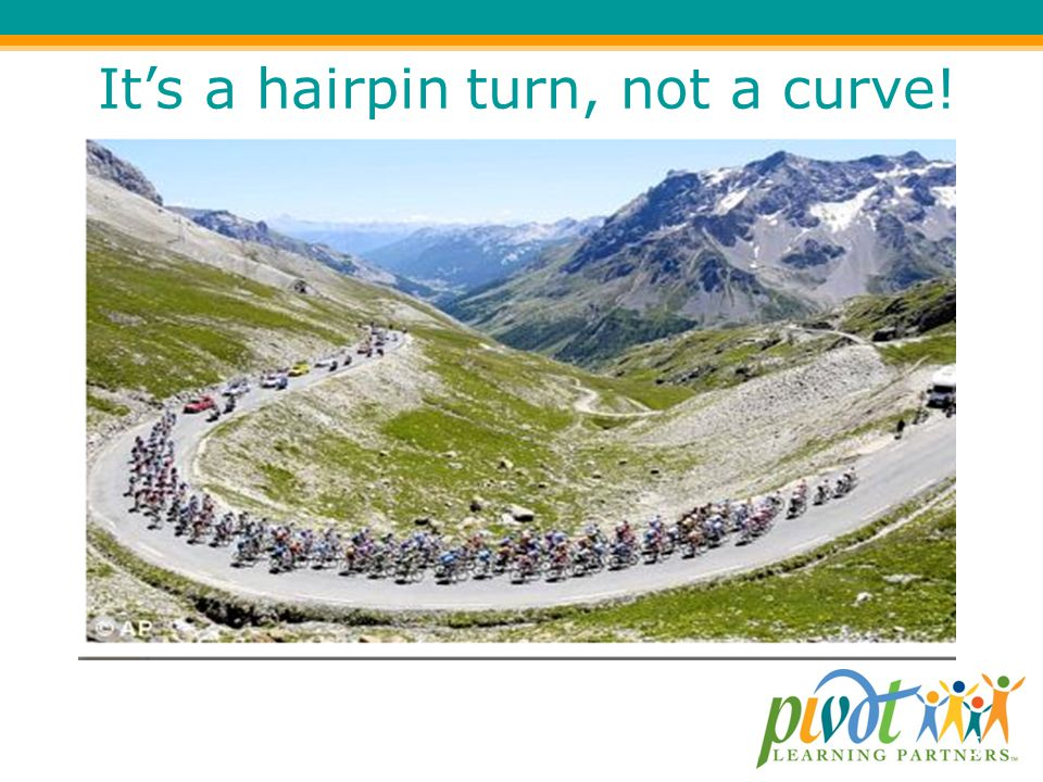 It's a hairpin turn, not a curve!