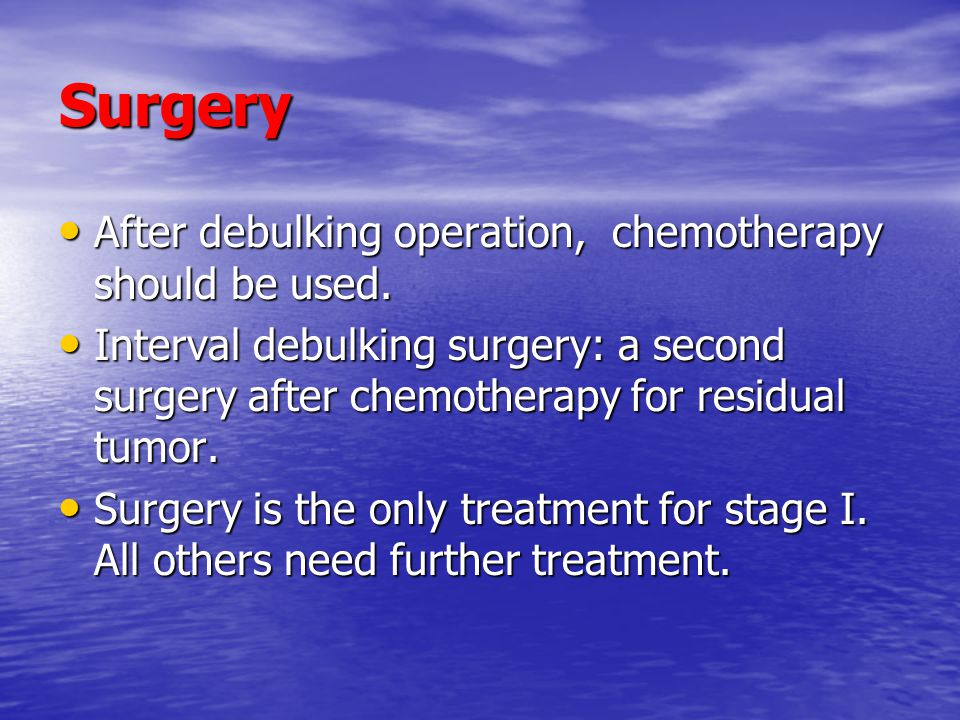 Surgery After debulking operation, chemotherapy should be used.