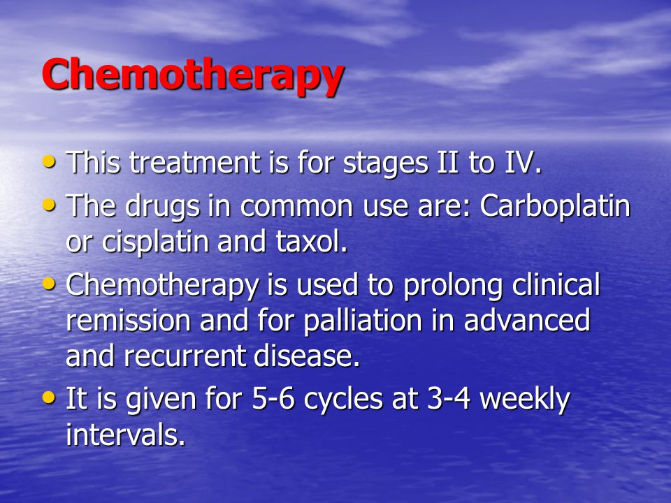 Chemotherapy This treatment is for stages II to IV.