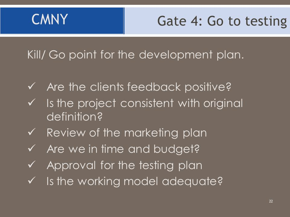 CMNY Gate 4: Go to testing Kill/ Go point for the development plan.