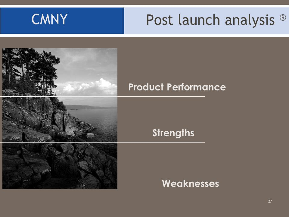 Post launch analysis ® CMNY Product Performance Strengths Weaknesses