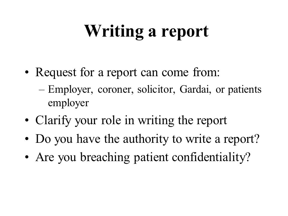 Writing a report Request for a report can come from: