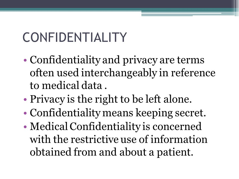 CONFIDENTIALITY Confidentiality and privacy are terms often used interchangeably in reference to medical data .