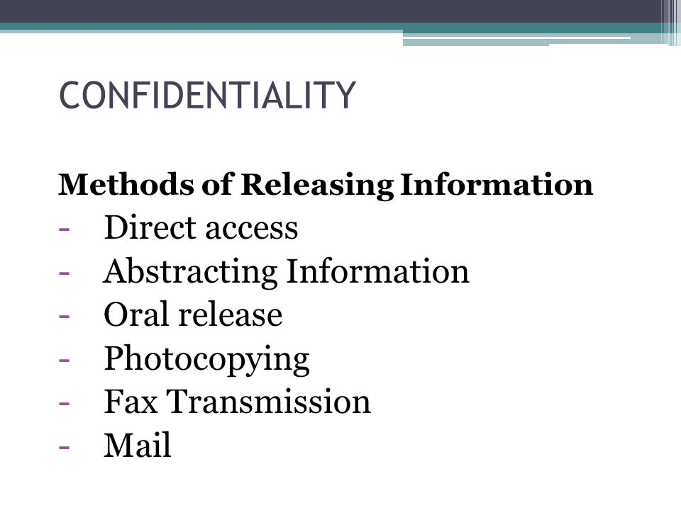 CONFIDENTIALITY Direct access Abstracting Information Oral release