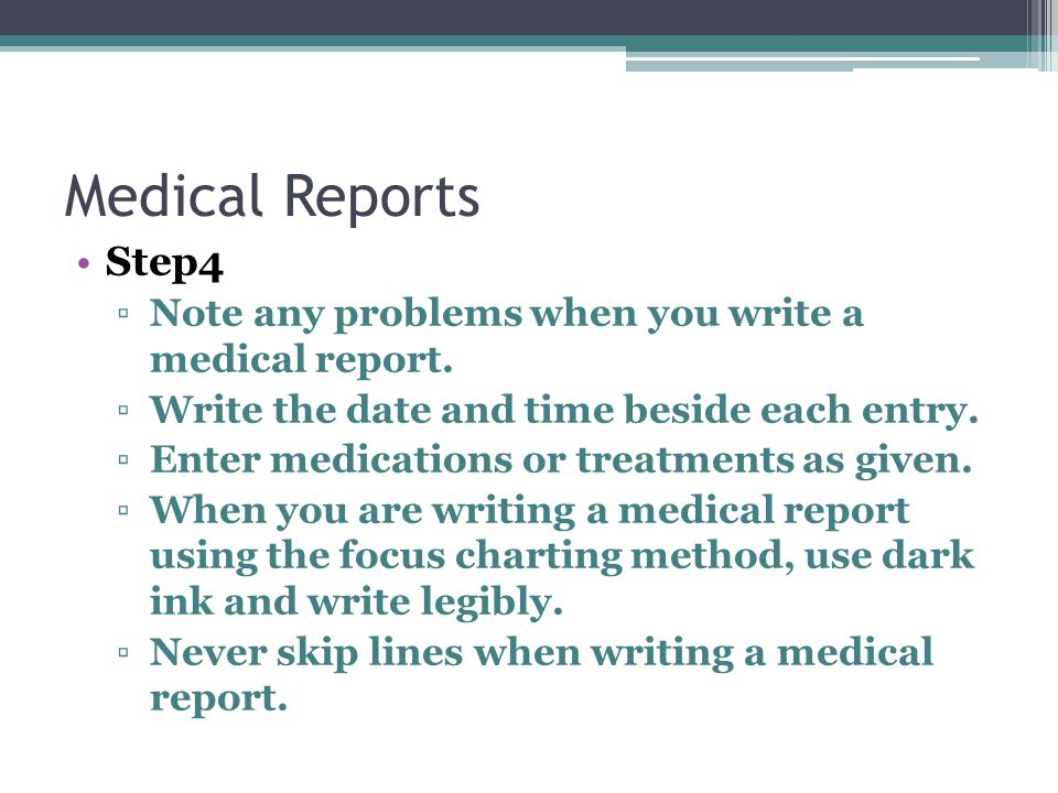 Medical Reports Step4. Note any problems when you write a medical report. Write the date and time beside each entry.