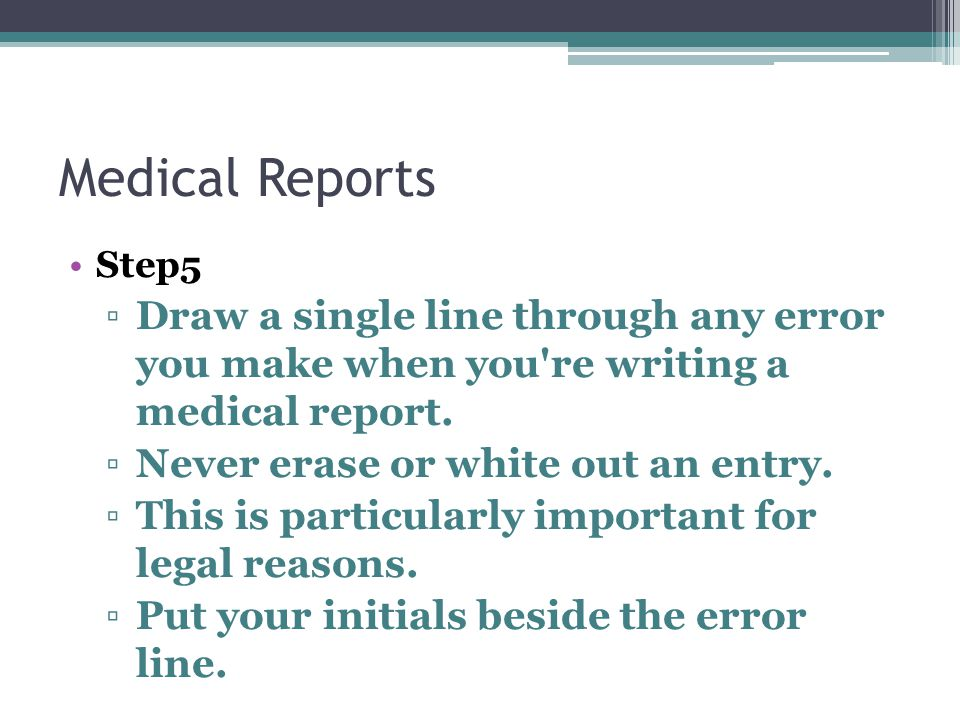 Medical Reports Step5. Draw a single line through any error you make when you re writing a medical report.