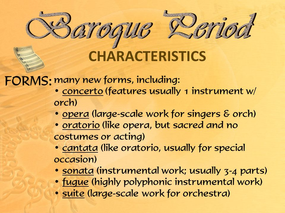 Baroque Period CHARACTERISTICS FORMS: many new forms, including: