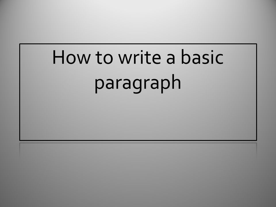 how to write a basic paragraph ppt video online  presentation on theme how to write a basic paragraph presentation transcript 1 how to write a basic paragraph