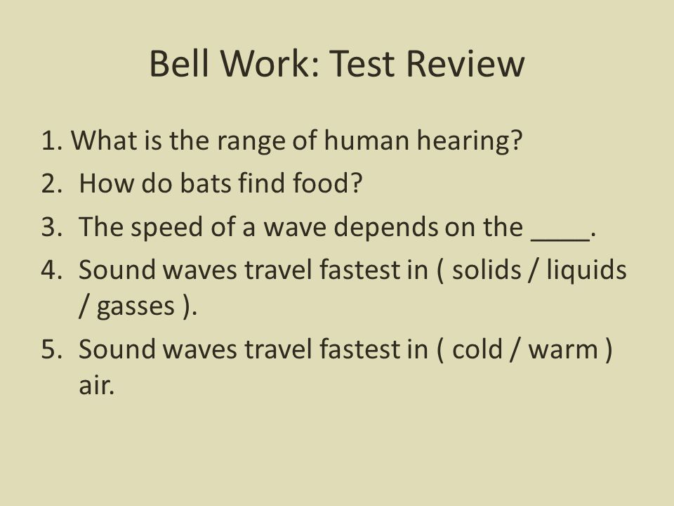 Bell Work: Test Review 1. What is the range of human hearing