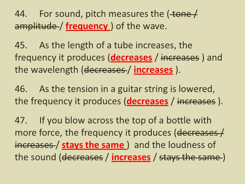 44. For sound, pitch measures the ( tone / amplitude / frequency ) of the wave.