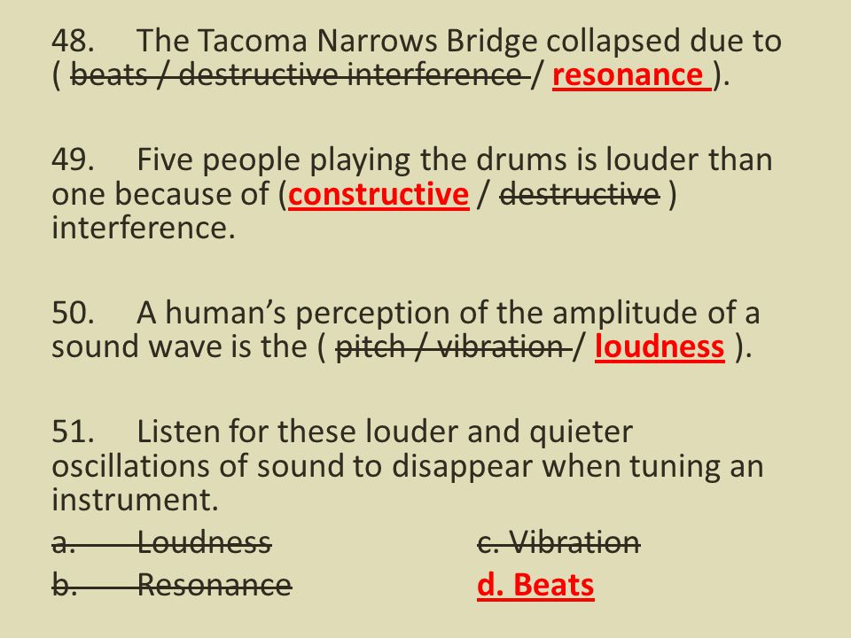 48. The Tacoma Narrows Bridge collapsed due to ( beats / destructive interference / resonance ).