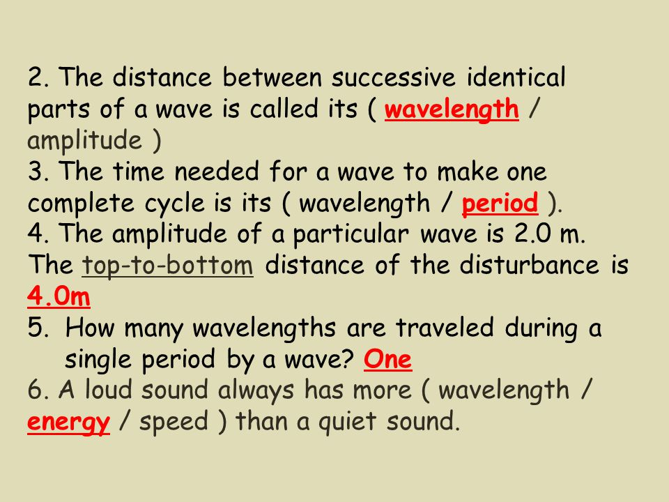 2. The distance between successive identical parts of a wave is called its ( wavelength / amplitude )