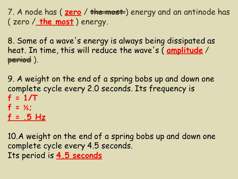 7. A node has ( zero / the most ) energy and an antinode has ( zero / the most ) energy.