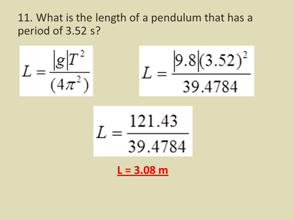 11. What is the length of a pendulum that has a period of s