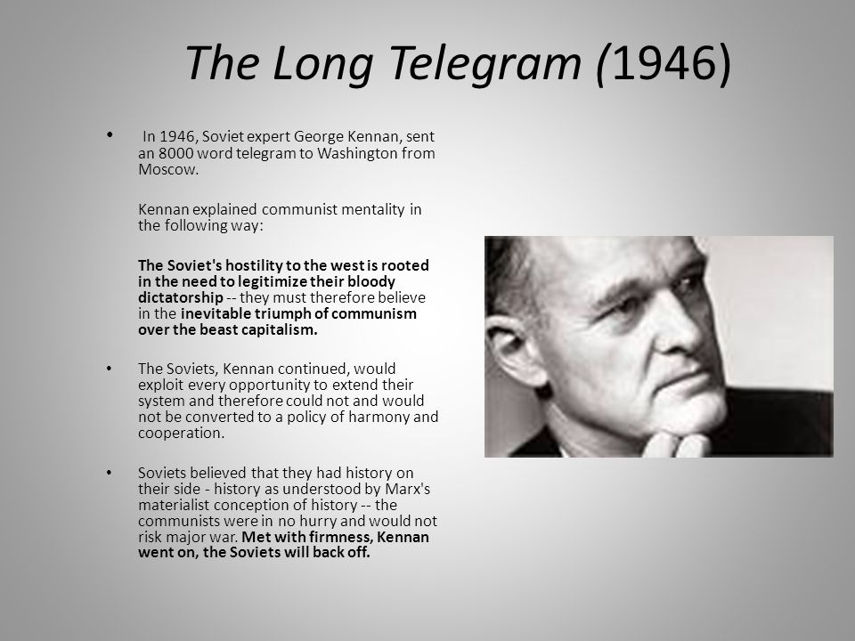 kennans long telegram The long telegram print this page  that the soviet union must be taken seriously as a competitor for world influence and as a potential threat to long-term us.