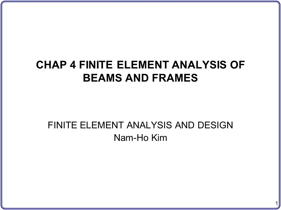 CHAP 4 FINITE ELEMENT ANALYSIS OF BEAMS AND FRAMES