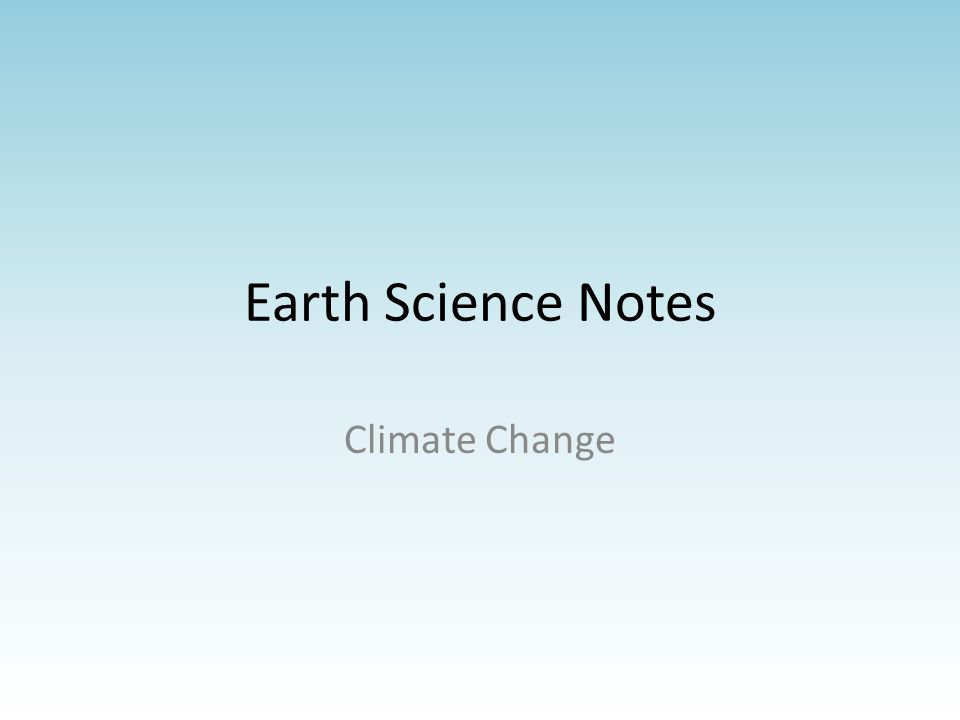 Earth Science Notes Climate Change. - ppt download