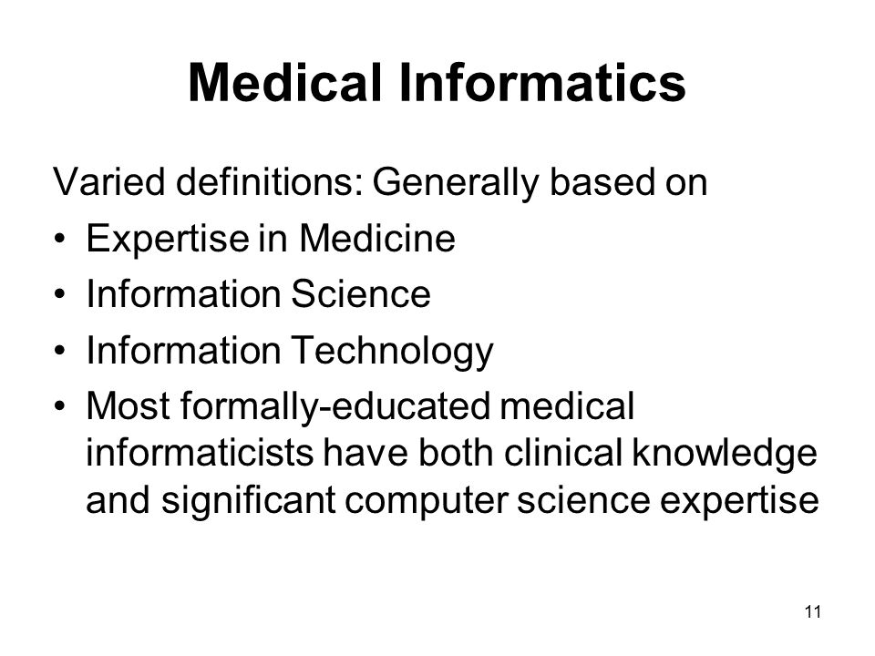 Medical Informatics Varied definitions: Generally based on