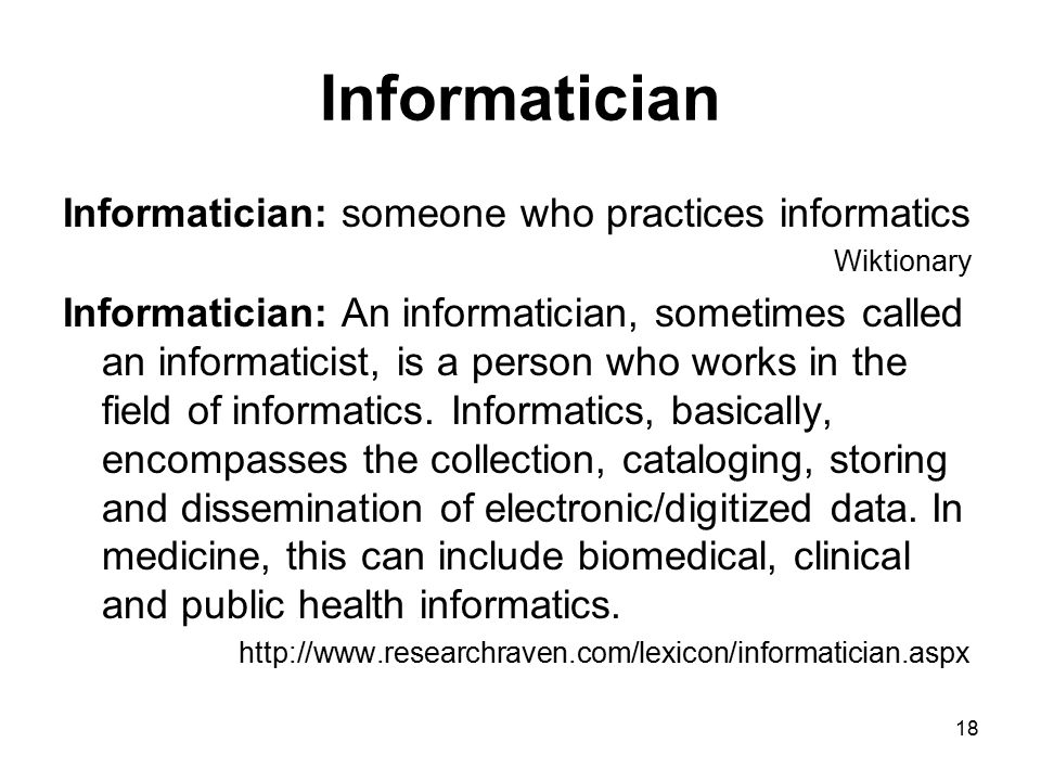 Informatician Informatician: someone who practices informatics