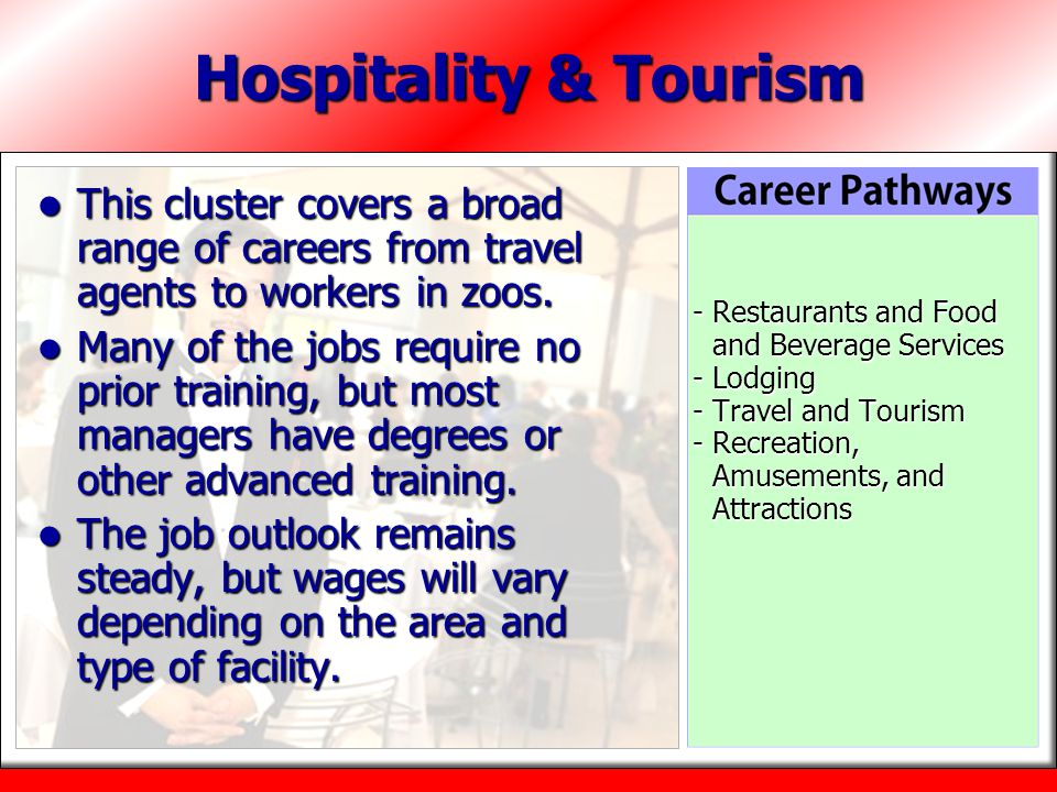 Hospitality & Tourism This cluster covers a broad range of careers from travel agents to workers in zoos.