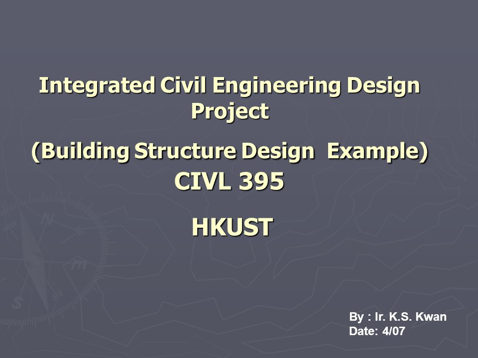 Integrated Civil Engineering Design Project Building Structure Design Example Civl 395 Hkust By Ir K S Kwan Date 4 Ppt Video Online Download