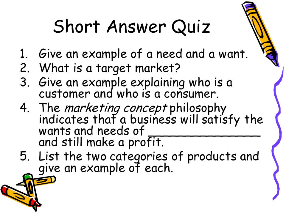 Short Answer Quiz Give an example of a need and a want.