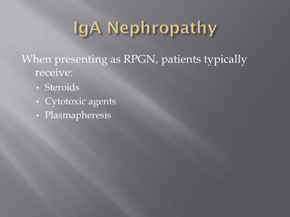 IgA Nephropathy When presenting as RPGN, patients typically receive: