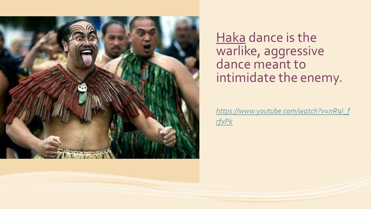 Haka dance is the warlike, aggressive dance meant to intimidate the enemy.