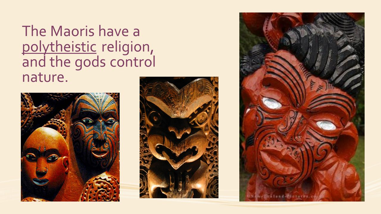 The Maoris have a polytheistic religion, and the gods control nature.