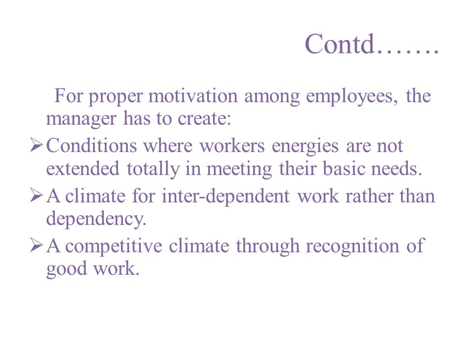 Contd……. For proper motivation among employees, the manager has to create: