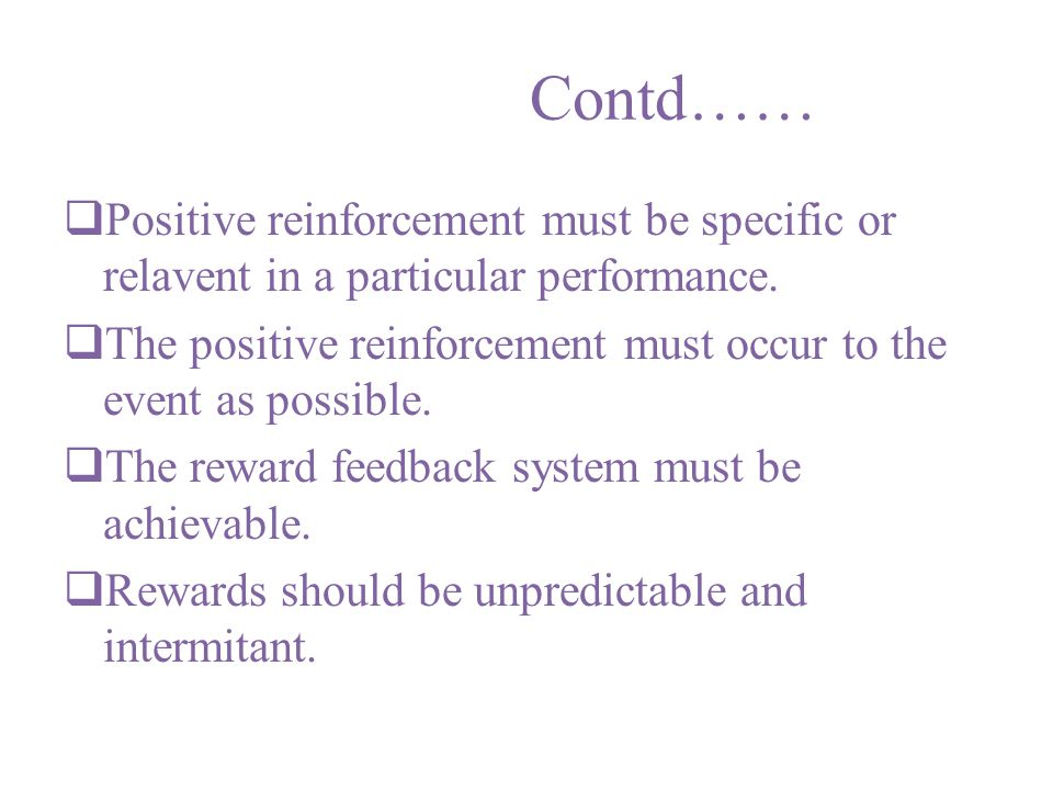Contd…… Positive reinforcement must be specific or relavent in a particular performance.