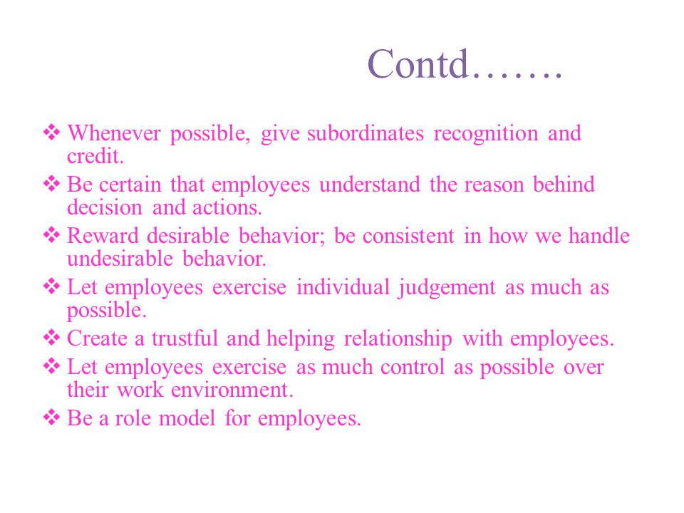 Contd……. Whenever possible, give subordinates recognition and credit.