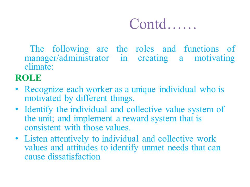 Contd…… The following are the roles and functions of manager/administrator in creating a motivating climate: