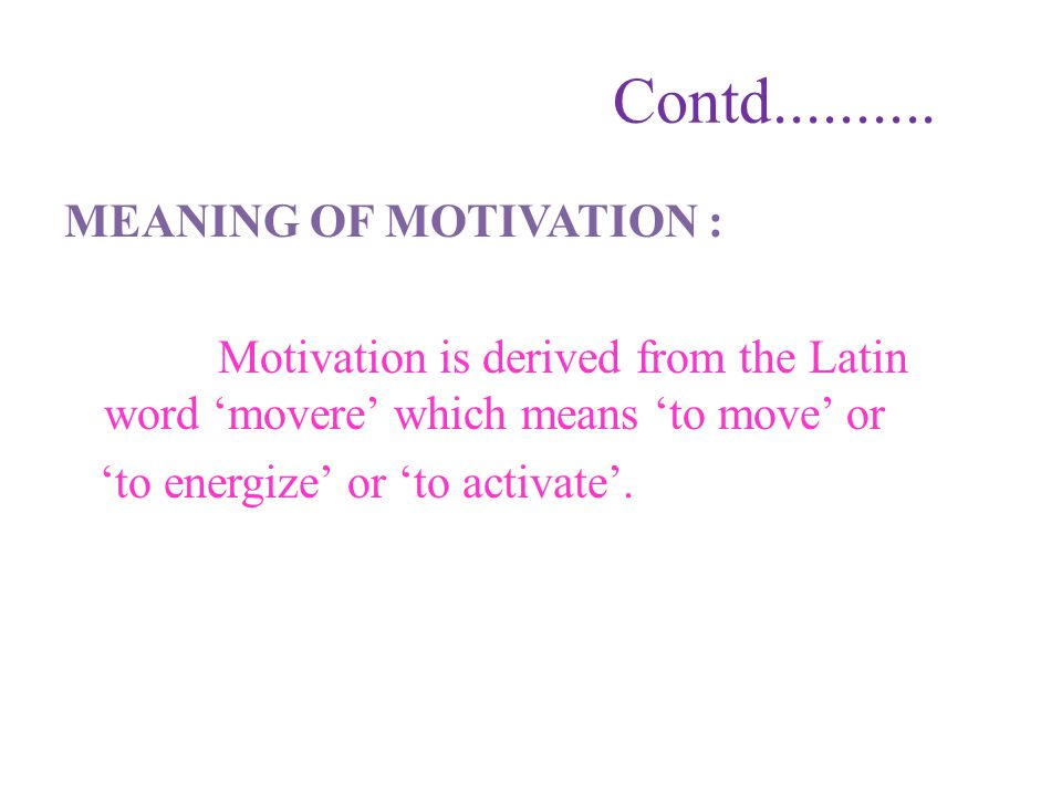 Contd.......... MEANING OF MOTIVATION :
