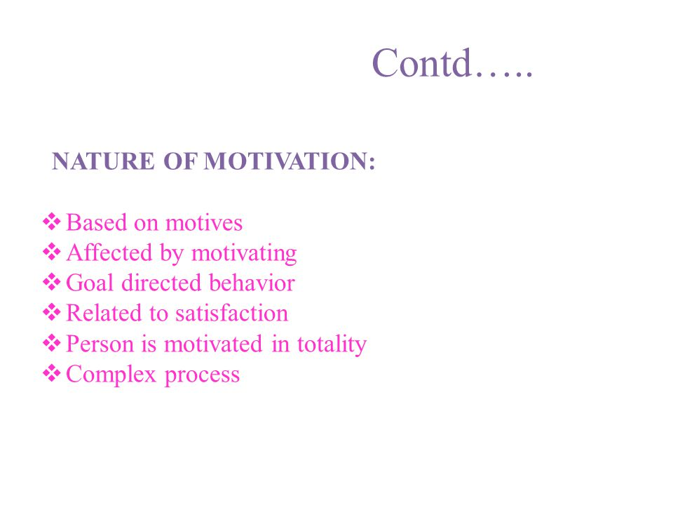 Contd….. NATURE OF MOTIVATION: Based on motives Affected by motivating