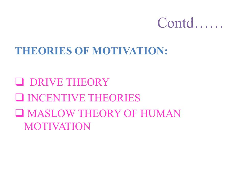Contd…… THEORIES OF MOTIVATION: DRIVE THEORY incentive theories