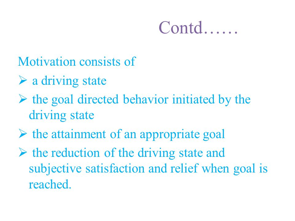 Contd…… Motivation consists of a driving state