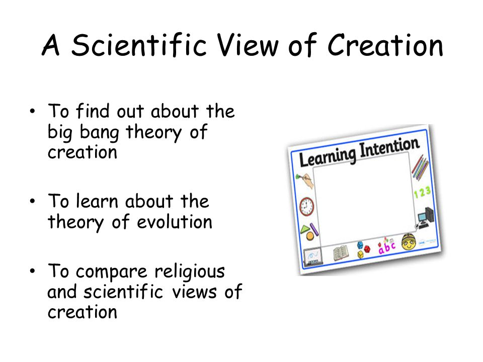 the theories of creationism and evolution in the creation of the world Proponents of intelligent design and creation science have made several attempts to get these theories taught in school science lessons as alternatives to evolution, but american court decisions have generally concluded that both creationism and intelligent design are religious theories rather than scientific ones, and so are barred from the school system.