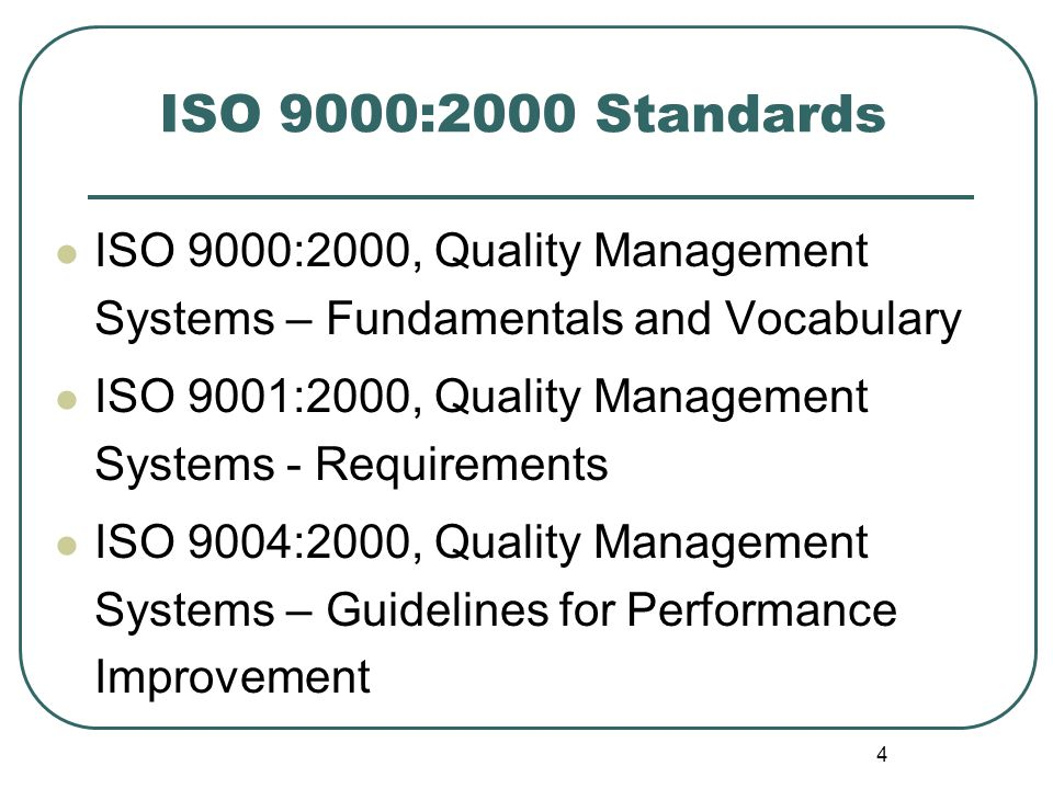 ISO 9000:2000 Standards ISO 9000:2000, Quality Management Systems – Fundamentals and Vocabulary.
