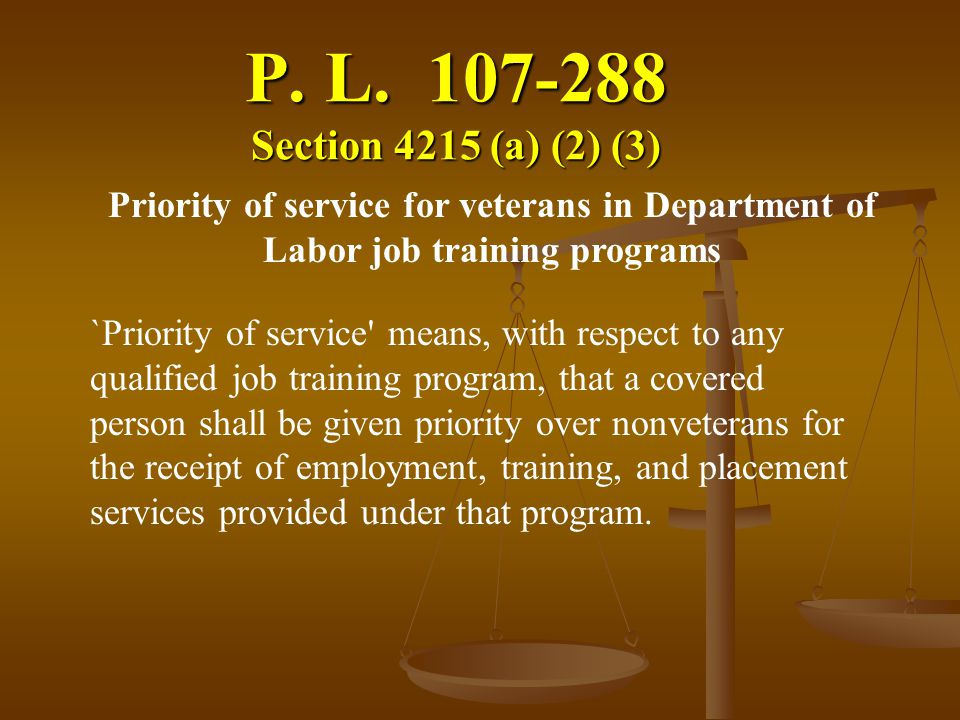 P. L Section 4215 (a) (2) (3) Priority of service for veterans in Department of Labor job training programs.
